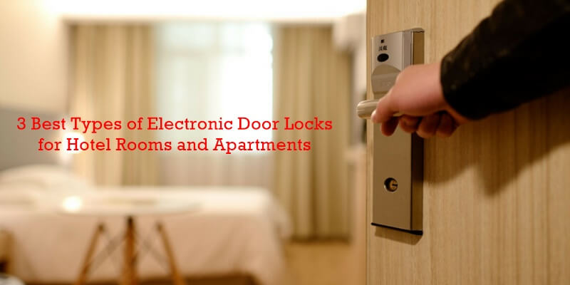 3 Best Types of Electronic Door Locks for Hotel Rooms and Apartments - BUYER GUIDE-Hotel door lock system how it works completely